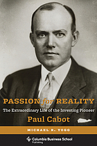 Passion for reality : the extraordinary life of the investing pioneer Paul Cabot