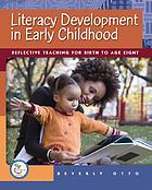 Literacy development in early childhood : reflective teaching for birth to age eight