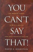 You can't say that! : the growing threat to civil liberties from antidiscrimination laws