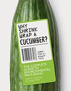 Why shrink-wrap a cucumber? : the complete guide to environmental packaging