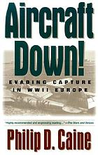 Aircraft down! : evading capture in WWII Europe
