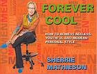 Forever cool : how to achieve ageless, youthful and modern personal style