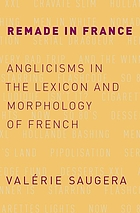 Remade in France : Anglicisms in the lexicon and morphology of French