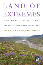 Land of extremes : a natural history of the North Slope of Arctic Alaska