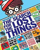 Where's Waldo? : the search for the lost things : a compendium of puzzling puzzles