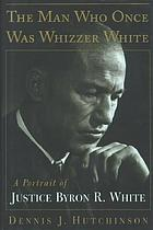 The man who once was Whizzer White : a portrait of Justice Byron R. White