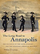 The long road to Annapolis : the founding of the Naval Academy and the emerging American republic
