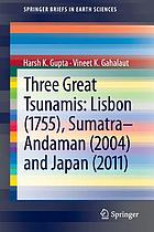 Three great tsunamis : Lisbon (1755), Sumatra-Andaman (2004) and Japan (2011)