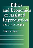 Ethics and economics of assisted reproduction : the cost of longing