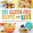 201 gluten-free recipes for kids : chicken nuggets! pizza! birthday cake! All your kids' favorites --all gluten-free!
