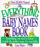 The everything baby names book : everything you need to know to pick the perfect name for your baby