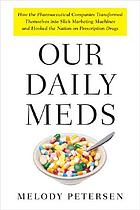 Our daily meds : how the pharmaceutical companies transformed themselves into slick marketing machines and hooked the nation on prescription drugs