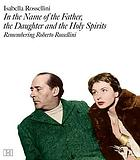 In the name of the father, the daughter, and the Holy Spirits : remembering Roberto Rossellini