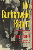 The Buchenwald report : / [prepared by a special intelligence team from the Psychological Warfare Division, SHAEF]. Transl., ed., and with an introd. by David A. Hackett. Foreword by Frederick A. Praeger