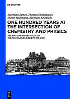 One hundred years at the intersection of chemistry and physics : the Fritz Haber Institute of the Max Planck Society, 1911-2011