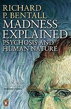 Madness explained : psychosis and human nature