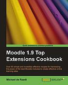 Moodle 1.9 top extensions cookbook : over 60 simple and incredibly effective recipes for harnessing the power of the best Moodle modules to create effective online learning sites