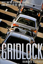 Gridlock : why we're stuck in traffic and what to do about it