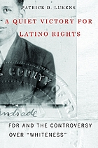 A quiet victory for Latino rights : FDR and the controversy over