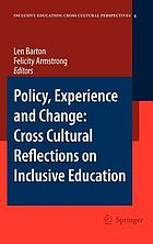 Policy, experience and change : cross-cultural reflections on inclusive education