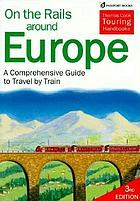 On the rails around Europe : a comprehensive guide to Europe by train