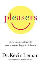 Pleasers : why women don't have to make everyone happy to be happy