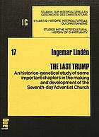 The last trump : an historico-genetical study of some important chapters in the making and development of the Seventh-day Adventist Church