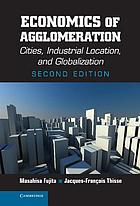 Economics of agglomeration : cities, industrial location, and globalization