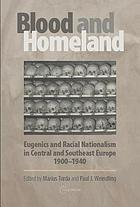 Blood and Homeland' : Eugenics and Racial Nationalism in Central and Southeast Europe, 1900-1940.