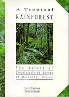 A tropical rainforest : the nature of biodiversity in Borneo at Belalong, Brunei