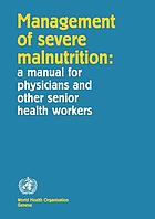 Management of severe malnutrition : a manual for physicians and other senior health workers.