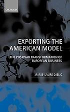 Exporting the American model : the post-war transformation of European business