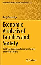 Economic analysis of families and society : the transformation of Japanese society and public policies