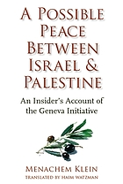 A Possible Peace Between Israel and Palestine An Insider's Account of the Geneva Initiative