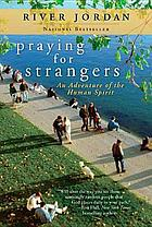 Praying for strangers : an adventure of the human spirit