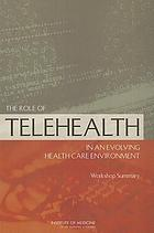 The role of telehealth in an evolving health care environment : workshop summary