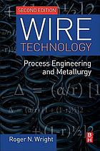 Wire technology : process engineering and metallurgy