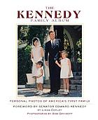 The Kennedy family album : [personal photos of America's first family]