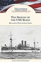 The sinking of the USS Maine : declaring war against Spain