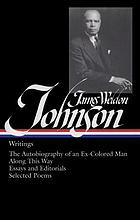 Writings : the autobiography of an ex-colored man ; Along this way ; New York Age editorials ; Selected essays ; Black Manhattan ; Selected poems