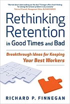 Rethinking retention in good times and bad : breakthrough ideas for keeping your best workers
