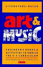 Literature-based art & music : children's books & activities to enrich the K-5 curriculum