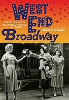 West End Broadway : the golden age of the American musical in London
