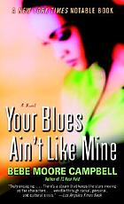 Your blues ain't like mine : novel