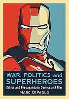 War, politics and superheroes : ethics and propaganda in comics and film