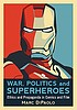 War, politics and superheroes : ethics and propaganda... by  Marc Di Paolo