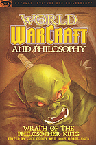 World of Warcraft and philosophy : wrath of the philosopher king