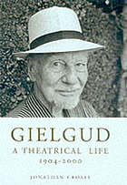 Gielgud : a theatrical life, 1904-2000