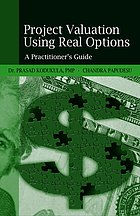 Project valuation using real options : a practitioner's guide