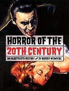 Horror of the 20th century : an illustrated history